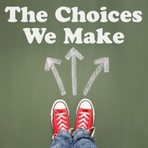choices we make
